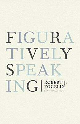 Figuratively Speaking: Revised Edition. Fogelin, J. 9780199739998 New.# • 30.82£