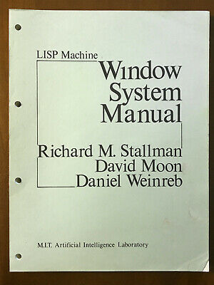 LISP Machine Window System Manual Richard M Stallman, David Moon, Daniel Weinreb • 12£